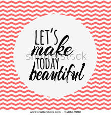 Make Today Beautiful Quotes Best Of Lets Make Today Beautiful Quotes Card Stock Vector 24
