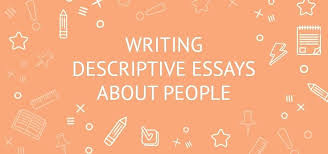 a descriptive essay about a person descriptive writing  a descriptive