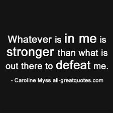 Stronger Quotes Inspiration Whatever Is In Me Is Stronger Strength Quotes
