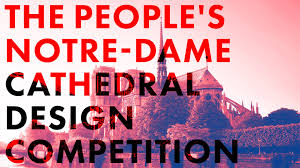 Notre Dame Industrial Design The Peoples Notre Dame Cathedral Design Competition Archdaily