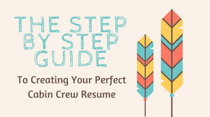 Creating A Perfect Resume The Step By Step Guide To Creating Your Perfect Cabin Crew Resume