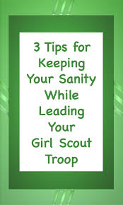 here are my top 3 tips for maintaining your sanity while leading your girl scout troop