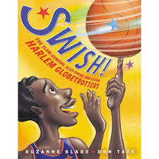 Swish!: The Slam-Dunking, Alley-Ooping, High-Flying Harlem Globetrotters by  Suzanne Slade