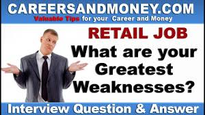 Retail Job Interview Tips What Are Your Greatest Weaknesses Retail Industry Job Interview