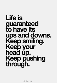 Keep Your Head Up Quotes Impressive Life Is Guaranteed To Have Its Ups And Downs Keep Smiling Keep