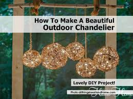 how to make a beautiful outdoor chandelier outdoorchandelier allthingsheartandhome com