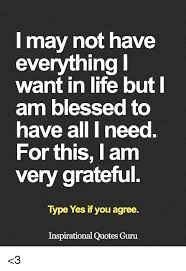 Blessed Life Quotes Delectable L May Not Have Everything Want In Life But Am Blessed To Nave Ail T