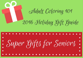super gifts for seniors 2016 holiday gift guide coloring 101