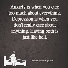 Depression And Anxiety Quotes Interesting Anxiety Is When You Care Too Much About Everything Depression Is