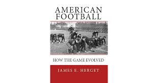 American Football: How the Game Evolved by James E. Herget
