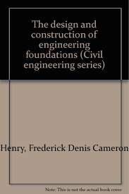 Cameron Design And Construction The Design And Construction Of Engineering Foundations