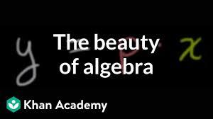 The Beauty Of Algebra Video Khan Academy