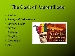 the cask of amontillado author biological information literary  1 the cask of amontillado author biological information literary focus theme narration conflict characters plot