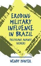 Eroding Military Influence in Brazil | Wendy Hunter | University of North  Carolina Press