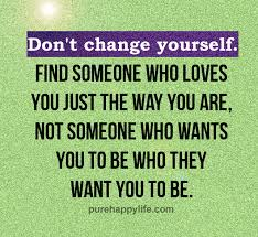 Love Quote Don't Change Yourself Find Someone Who Loves You Just The Simple Quotes About Change In Love