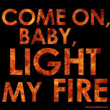 The Doors Come On Baby Light My Fire Light My Fire Thedoors Jimmorrison Light My Fire