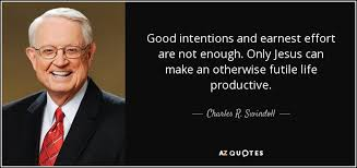 Good Intentions Quotes Amazing Charles R Swindoll Quote Good Intentions And Earnest Effort Are
