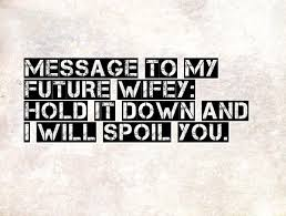 Future Wifey Quotes Message To My Future Wifey Hold It Down And I Will Spoil You 16