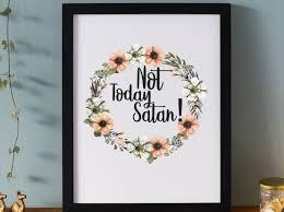 Not Today Satan Print Ru Pauls Drag Race Quotes Prints Best Friend Gift Bff Funny Print Flower Botanical