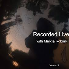 Recorded Live with Marcia Robins