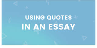 Using Quotes In An Essay Ultimate Beginners Guide