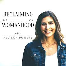 Reclaiming Womanhood with Allison Powers