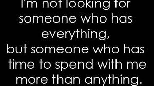 Love Quotes For Him I Am Looking For A Man Who Has Time To Spend