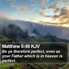 Matthew 5:48 KJV - Be ye therefore perfect, even as your Father