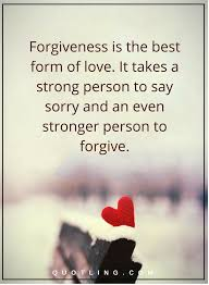 Love And Forgiveness Quotes Mesmerizing Forgiveness Quotes Forgiveness Is The Best Form Of Love It Takes A