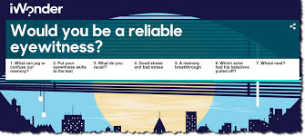eyewitness testimony how reliable would you be psychology eyewitness is a three part series made by the bbc in collaboration the open university and greater manchester police