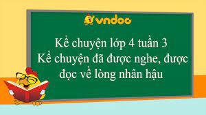 Kể câu chuyện đã được nghe, được đọc về lòng nhân hậu - Kể chuyện lớp 4 -  VnDoc.com - YouTube
