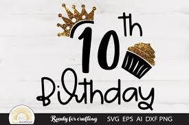 Easy to customize and 100% free. Birthday Svg 10th Birthday Svg 1154877 Cut Files Design Bundles