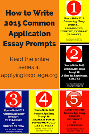 best ideas about college admission essay college how to write 2015 common application essay prompts 1 5