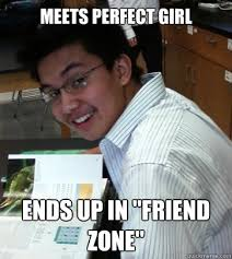 "Meets perfect girl ends up in ""friend zone"" - Sad Life Ryan ... via Relatably.com"