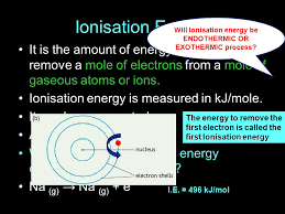 will ionisation energy be endothermic or exothermic process