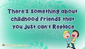 Childhood Friends Quotes Best There's Something About Childhood Friends That You Just Can't