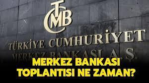 Merkez Bankası faiz toplantısı ne zaman yapılacak? Merkez Bankası faiz  kararı ne olur?
