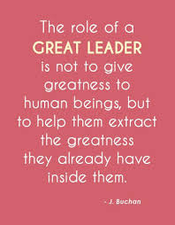 Great Leadership Quotes Beauteous The Role Of A Great Leader Is Not To Give Greatness To Human Beings