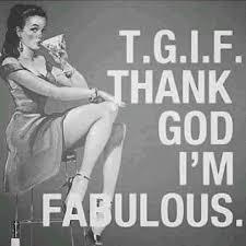 T.G.I.F. THANK GOD I'M FABULOUS. #vintage #beauty #women #quotes ... via Relatably.com