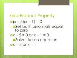 5 zero property x 5 x 1 0 set both binomials equal to zero x 5 0 or x 1 0 solve like an equation x 5 or x 1