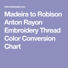 Robison Anton Color Chart Madeira To Robison Anton Rayon Embroidery Thread Color