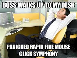 boss walks up to my desk panicked rapid fire mouse click symphony ... via Relatably.com