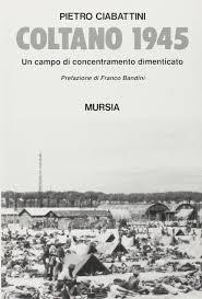 Coltano 1945: Un campo di concentramento dimenticato (Resistenza e campi di  prigionia) (Italian Edition): Ciabattini, Pietro: 9788842518204:  Amazon.com: Books