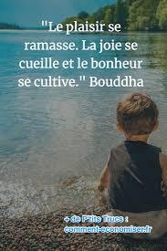 Le Plaisir Se Ramasse La Joie Se Cueille Et Le Bonheur Se Cultive