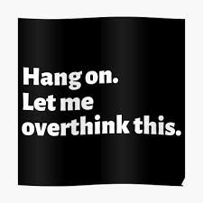 Funny Overthinking Quotes T Shirt Hang On Let Me Overthink This Poster