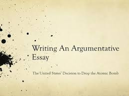 building a historical argument step by step process ppt  writing an argumentative essay the united states decision to drop the atomic bomb