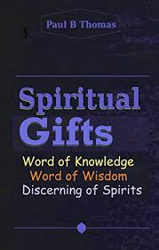 spiritual gifts word of knowledge word of wisdom discerning of spirits by thomas