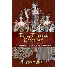 Fancy Dresses Described: A Glossary of Victorian Costumes, Ardern Holt  (Author) - eMAG.ro