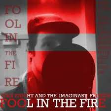 Ivan Knight and the Imaginary Friends - Fool in the Fire | Play on Anghami