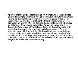 islam islam followers of islam are called muslims the holy book is  apart from the above restrictions on women the taliban has banned listening to